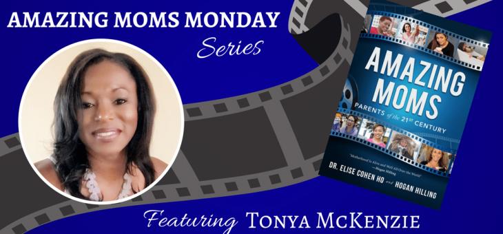 Amazing Moms Mondays Featuring Tonya McKenzie